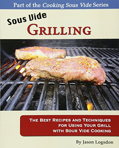 9781461135371: Sous Vide Grilling: The Best Recipes and Techniques for Using Your Grill with Sous Vide Cooking