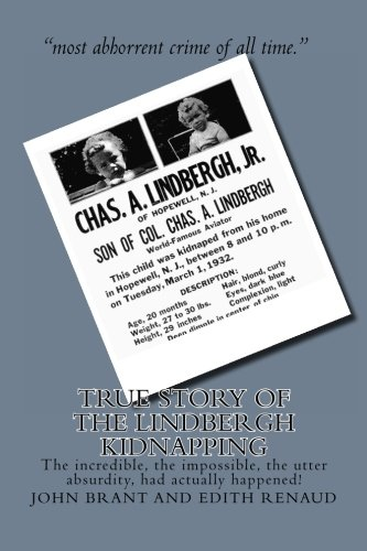 9781461135418: True Story of the Lindbergh Kidnapping: The incredible, the impossible, the utter absurdity, had actually happened!