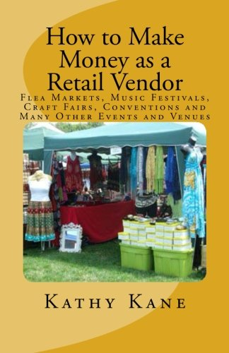 9781461135678: How to Make Money as a Retail Vendor: Flea Markets, Music Festivals, Craft Fairs, Conventions and Many Other Events and Venues