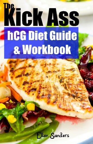 9781461138976: The Kick Ass hCG Diet Guide & Workbook: Plus 10 Kick Ass hCG Diet Recipes!