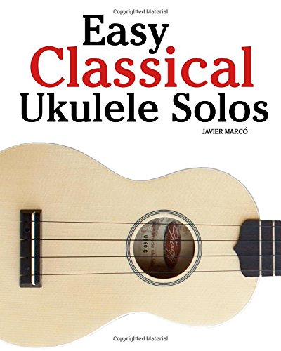 9781461139850: Easy Classical Ukulele Solos: Featuring music of Bach, Mozart, Beethoven, Vivaldi and other composers. In Standard Notation and TAB
