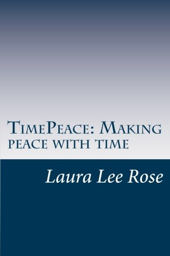 9781461139911: TimePeace making peace with time: A Novel approach to making peace with time