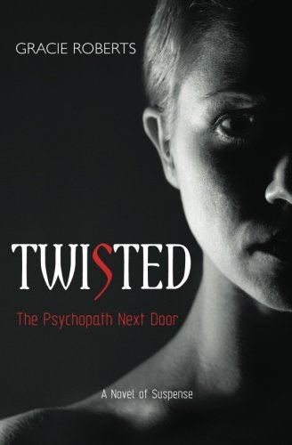 9781461140221: TWISTED - The Psychopath Next Door: A Novel of Suspense