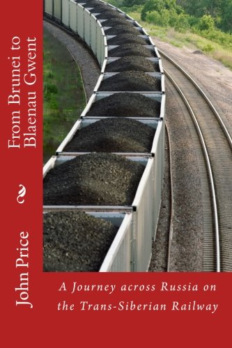 9781461140771: From Brunei to Blaenau Gwent: A Journey across Russia on the Trans-Siberian Railway
