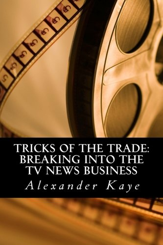 Tricks of the Trade: Breaking into the: Kaye, Mr. Alexander