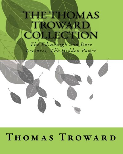 9781461148548: The Thomas Troward Collection: The Edinburgh and Dore Lectures, The Hidden Power