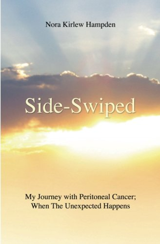 9781461149453: Side-Swiped: My Journey with Peritoneal Cancer; When the Unexpected Happens