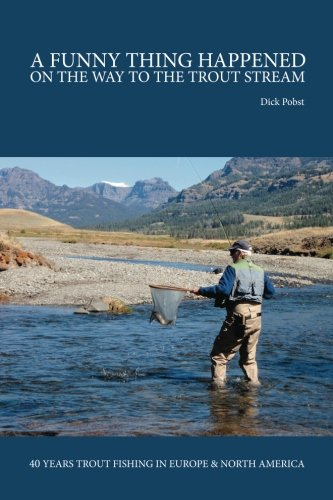 9781461150558: A Funny Thing Happened on the Way to the Trout Stream: 40 years trout fishing in Europe and North America