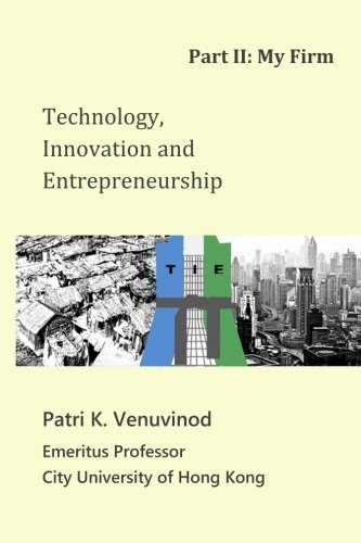 Technology, Innovation and Entrepreneurship Part II: My Firm: Venuvinod, Patri K.