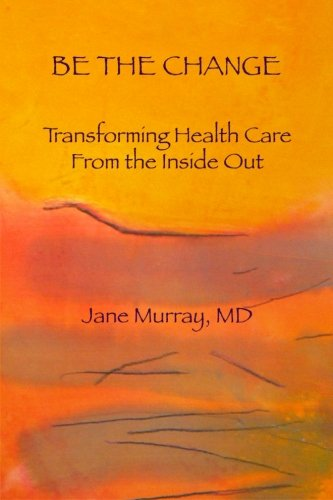 9781461157847: Be the Change: Transforming Health Care from the Inside Out