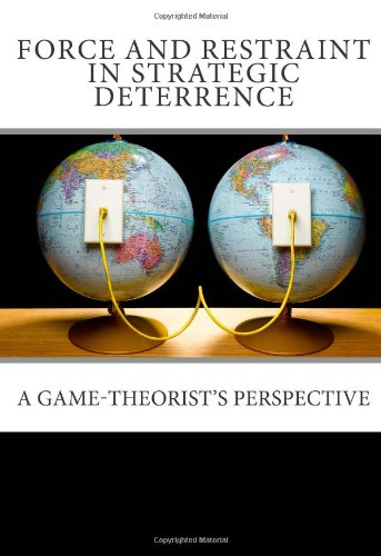 9781461157977: Force and Restraint in Strategic Deterrence: A Game-Theorist's Perspective