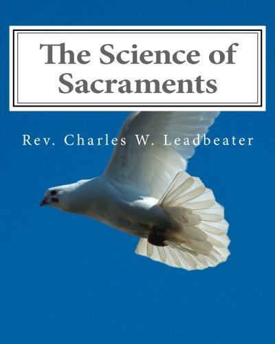 The Science of Sacraments: Leadbeater, Rev. Charles