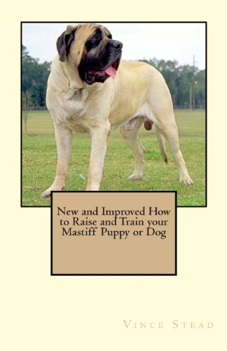 9781461160571: New and Improved How to Raise and Train your Mastiff Puppy or Dog