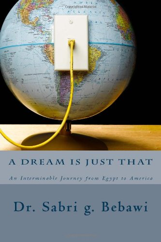 9781461161950: A Dream Is Just That: An Interminable Journey from Egypt to America: First Edition