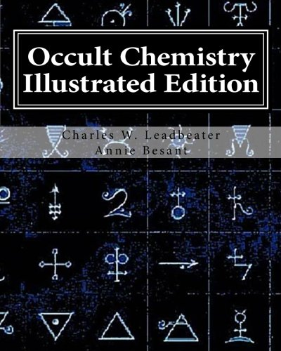 Occult Chemistry Illustrated Edition: Clairvoyant Observations on: Charles W Leadbeater,