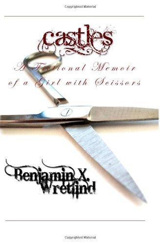 Castles: A Fictional Memoir of a Girl with Scissors: Wretlind, Benjamin X