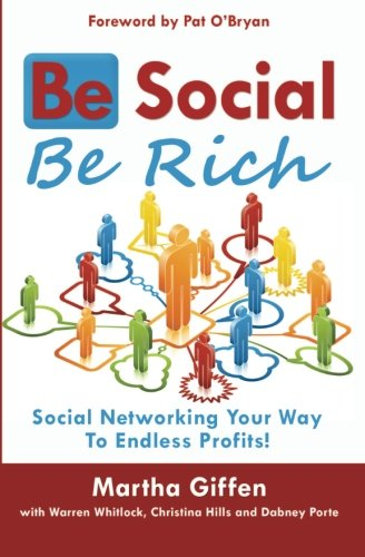 9781461164715: Be Social Be Rich: Social Networking Your Way to Endless Profits!