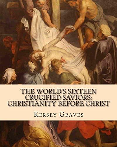 9781461165576: The World's Sixteen Crucified Saviors:: Christianity before Christ