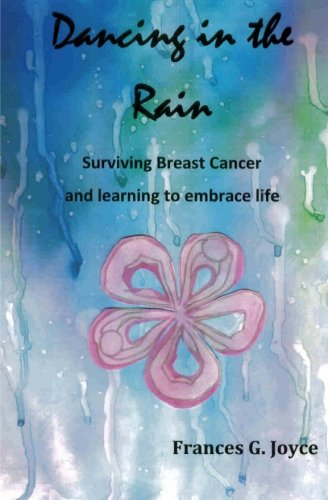 Dancing in the Rain: Surviving Breast Cancer and Learning to Embrace Life: Joyce, Frances G