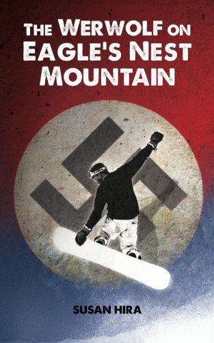 9781461169871: The Werwolf on Eagle's Nest Mountain: A snowboarding adventure turned deadly when kids discover plundered World War II Nazi treasure hidden in a secret mountain lair