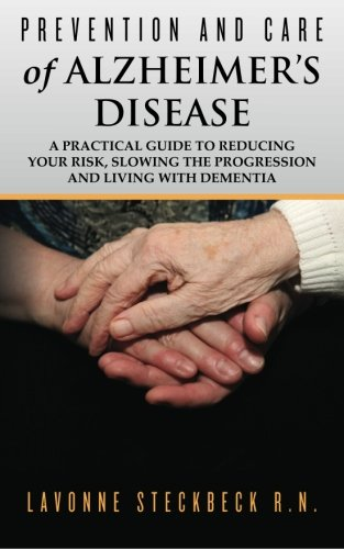 9781461170259: Prevention and Care of Alzheimer's Disease: A Practical Guide to Reducing Your Risk, Slowing the Progression and Living with Dementia