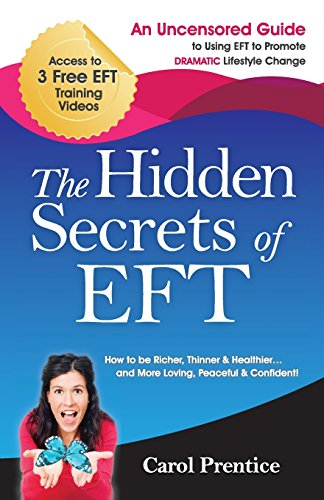 9781461171232: The Hidden Secrets of EFT: An Uncensored Guide to Using EFT to Promote DRAMATIC Lifestyle Change