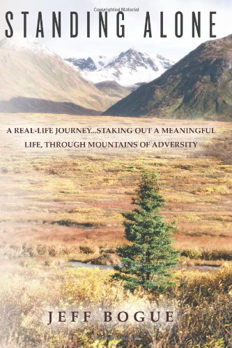 9781461174387: Standing Alone: A Real-Life Journey...Staking Out A Meaningful Life, Through Mountains of Adversity
