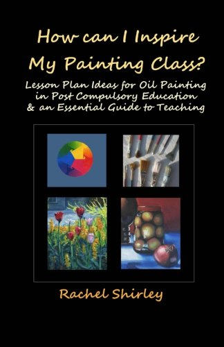 9781461174738: How can I Inspire my Painting Class?: Lesson Plan Ideas for Oil Painting in Post Compulsory Education & a Guide to Teaching