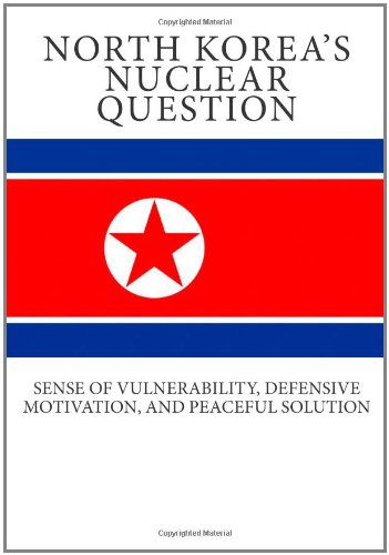 9781461176831: North Korea's Nuclear Question: Sense of Vulnerability, Defensive Motivation, and Peaceful Solution