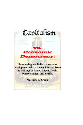 9781461179382: Capitalism vs. Economic Democracy: Capitalist vs. socialist development illuminated with a theory inferred from the works of Marx, Engels, Lenin, Dunayevskaya, and Sraffa.