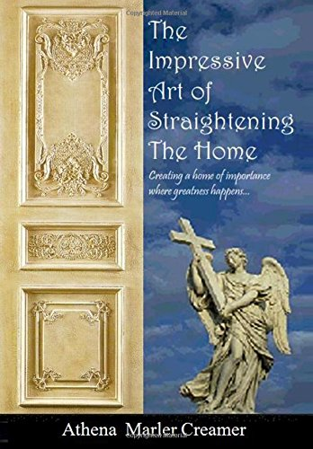 9781461179832: The Impressive Art of Straightening the Home: Creating a Home of Importance Where Greatness Happens