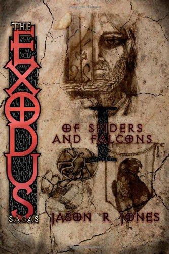 The Exodus Sagas: of spiders and falcons: Jason R Jones