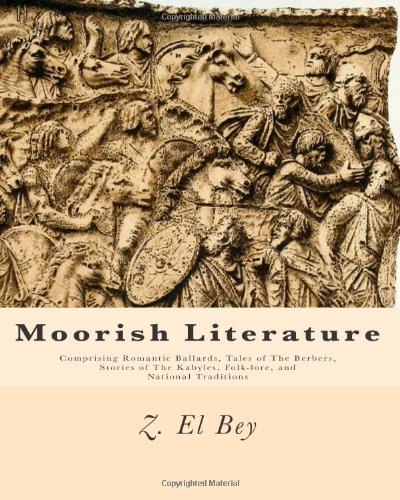 9781461182948: Moorish Literature: Comprising Romantic Ballards, Tales of The Berbers, Stories of The Kabyles, Folk-lore, and National Traditions