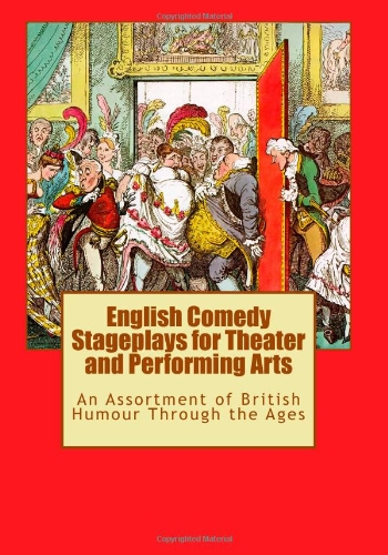 English Comedy Stageplays for Theater and Performing Arts: An Assortment of British Humour Through the Ages (1461183715) by William Shakespeare; Oscar Wilde; J. M. Barrie; John Maddison Morton; James Shirley; Thomas William Robertson; Anonymous; John Fletcher; Philip...
