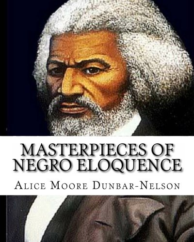 Masterpieces of Negro Eloquence: The Best Speeches: Alice Moore Dunbar-Nelson