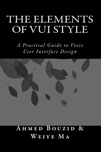 The Elements of VUI Style: A Practical Guide to Voice User Interface Design: Bouzid, Dr. Ahmed; Ma,...