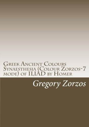 9781461190356: Greek Ancient Colours Synaesthesia (Colour Zorzos-7 mode) of ILIAD by Homer: with Pythagorean System