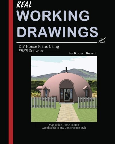 9781461191117: Real Working Drawings: DIY House Plans using Free Software, Monolithic Dome Edition