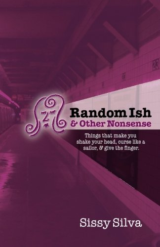 9781461192220: Random Ish & Other Nonsense: Things that make you shake your head, curse like a sailor & give the finger.
