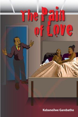 the pain of love: The pain of love: garebatho 99912, 978 kebaneilwe k, Garebatho 99912, 978 ...