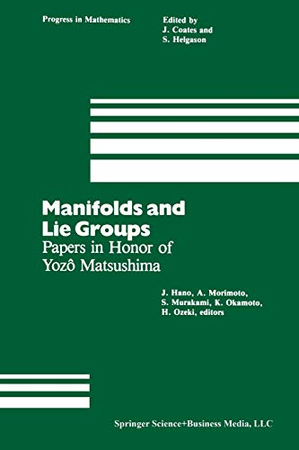 9781461259893: Manifolds and Lie Groups: Papers In Honor Of Yozô Matsushima