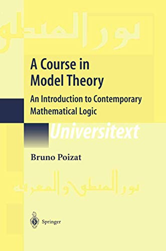 9781461264460: A Course in Model Theory: An Introduction to Contemporary Mathematical Logic (Universitext)