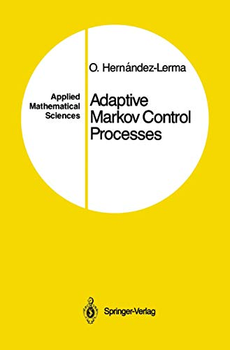 Adaptive Markov Control Processes (Applied Mathematical Sciences): Onesimo Hernandez-Lerma