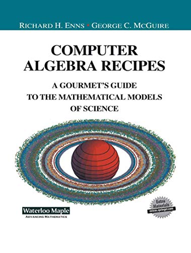 9781461265337: Computer Algebra Recipes: A Gourmet's Guide to the Mathematical Models of Science (Undergraduate Texts in Contemporary Physics)