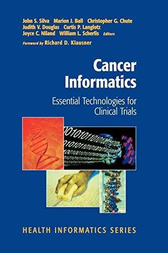 Cancer Informatics: Essential Technologies for Clinical Trials: John S. Silva