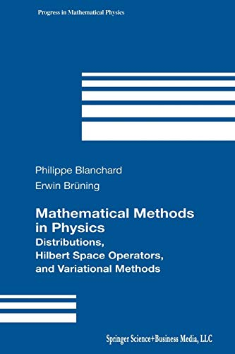 9781461265894: Mathematical Methods in Physics: Distributions, Hilbert Space Operators, and Variational Methods (Progress in Mathematical Physics)