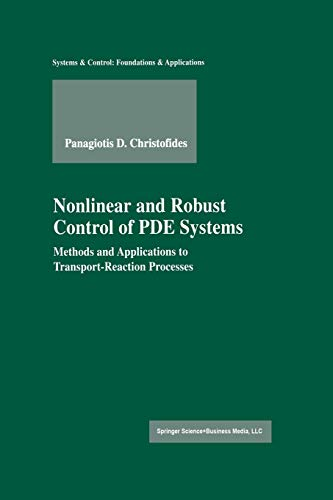 9781461266525: Nonlinear and Robust Control of PDE Systems: Methods and Applications to Transport-Reaction Processes (Systems & Control: Foundations & Applications)