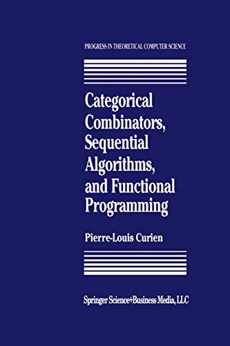 9781461267041: Categorical Combinators, Sequential Algorithms, and Functional Programming (Progress in Theoretical Computer Science)