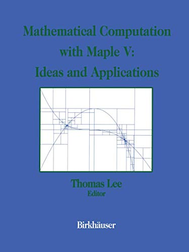 9781461267201: Mathematical Computation with Maple V: Ideas and Applications: Proceedings of the Maple Summer Workshop and Symposium, University of Michigan, Ann Arbor, June 28–30, 1993