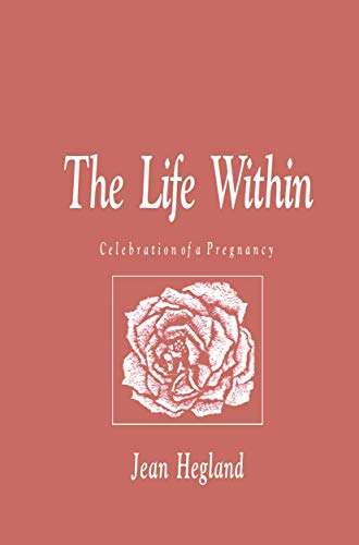 The Life Within: Celebration of a Pregnancy (1461267846) by Hegland, Jean
